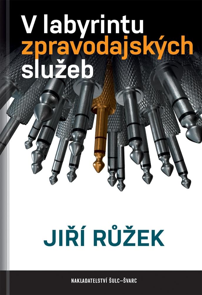 Jiří Růžek  - V labyrintu zpravodajských služeb